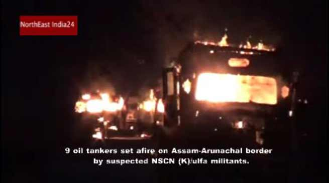 Assam: Militants set fire 9 Oil Tankers near Assam-Arunachal Border