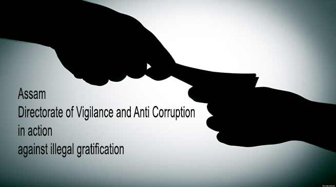 Assam: Directorate of Vigilance and Anti Corruption in action against illegal gratification