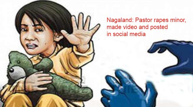 Nagaland: Pastor rapes minor, made video and posted in social media