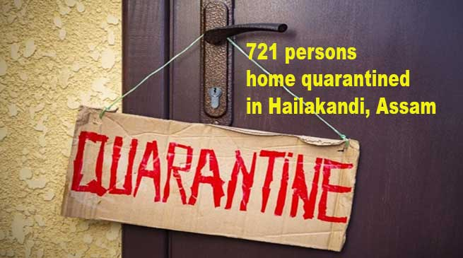 COVID-19 outbreak: 721 persons home quarantined in Hailakandi district of Assam