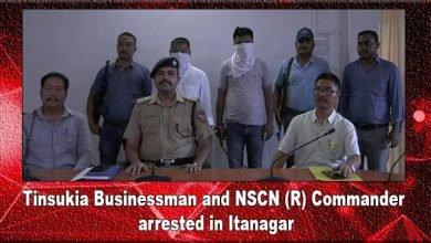 Photo of Arunachal: Tinsukia Businessman and NSCN (R) Commander arrested in Itanagar